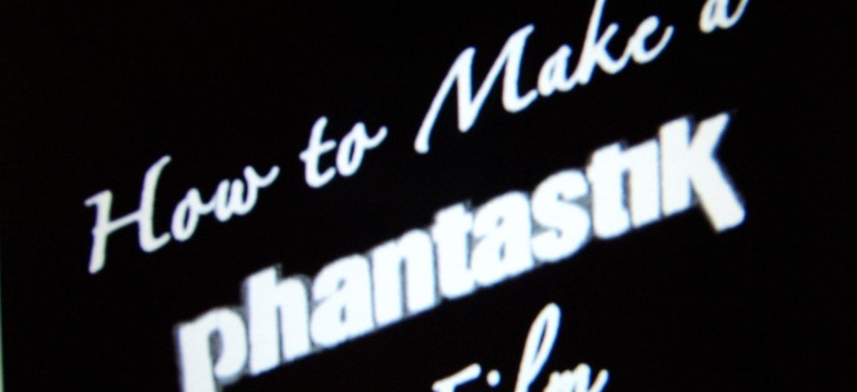 how to make a phantastik film